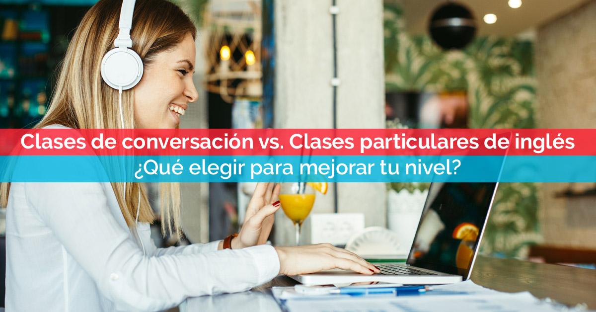 Clases de conversación en inglés vs. Clases particulares de inglés. ¿Qué elegir para mejorar tu nivel? | Corelingo