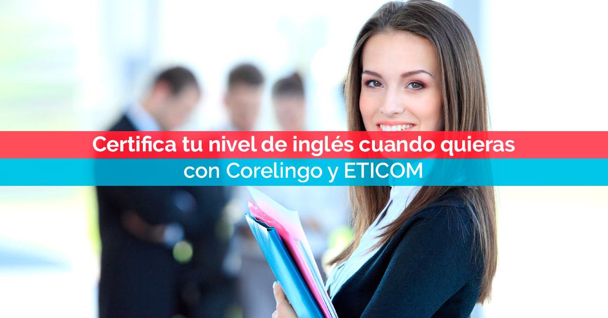 Certifica tu nivel de inglés cuando quieras con Corelingo y ETICOM