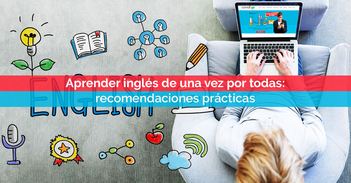 Aprender inglés: recomendaciones prácticas | Corelingo
