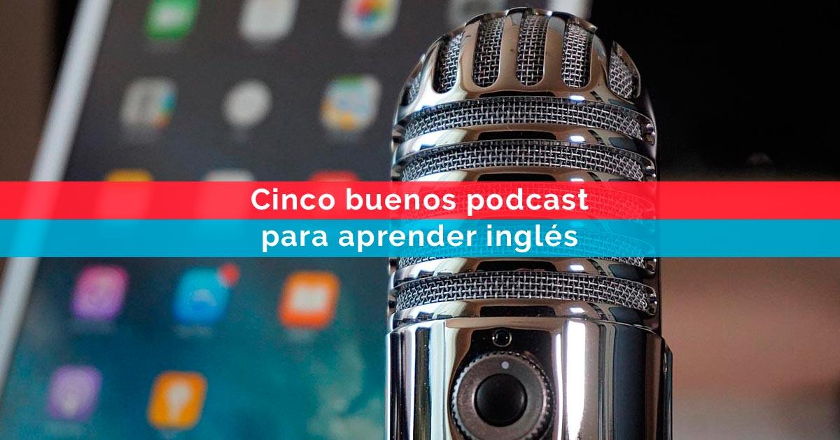 Cinco buenos podcast para aprender inglés | Corelingo