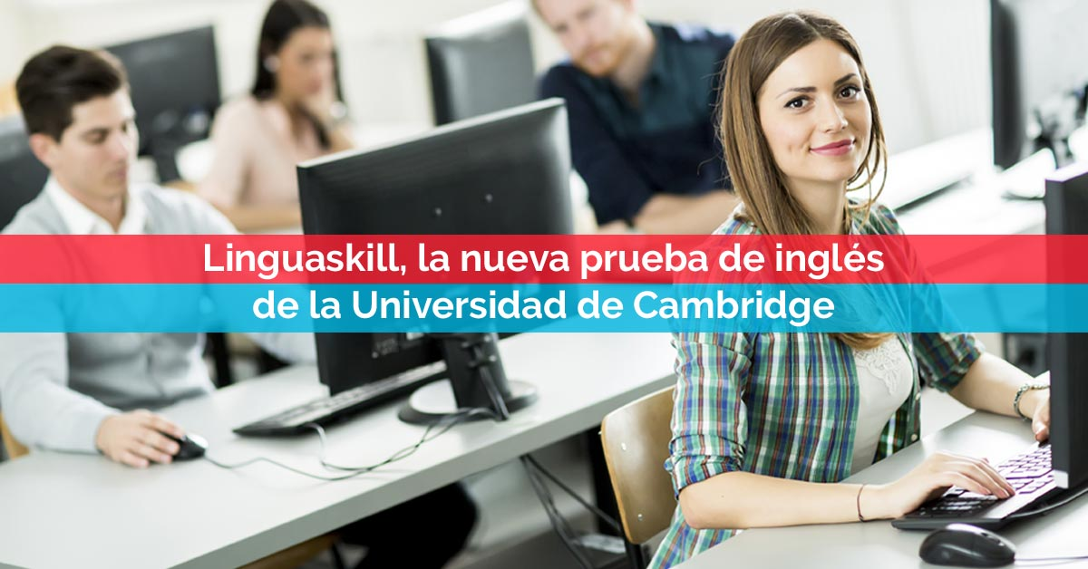 Linguaskill, la nueva prueba de inglés de la Universidad de Cambridge   Corelingo